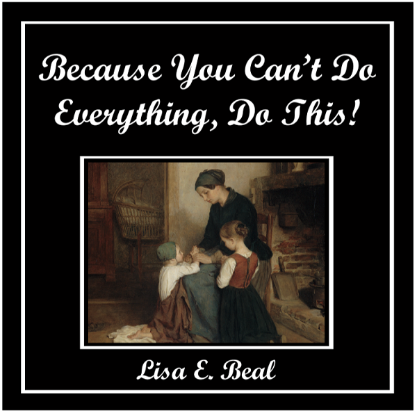 Because You Can't Do Everything, Do This!